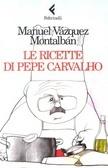 Le ricette di Pepe Carvalho, di Manuel Vázquez Montalban