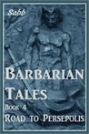Barbarian Tales - Book 4 - Road to Persepolis
