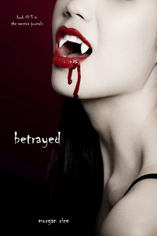 Betrayed (The Vampire Journals, #3)  - Morgan Rice