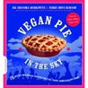 Vegan Pie in the Sky: 75 Out-of-This-World Recipes for Pies, Tarts, Cobblers, Crumbles, and More