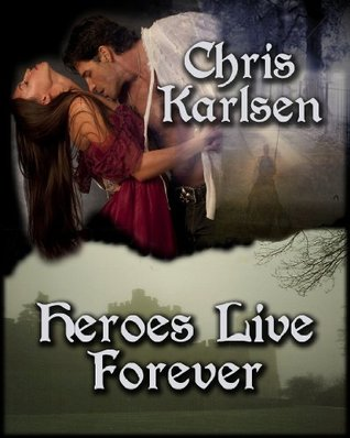 Heroes Live Forever by Chris Karlsen