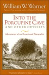 Into the Porcupine Cave and Other Odysseys: Adventures of an Occasional Naturalist