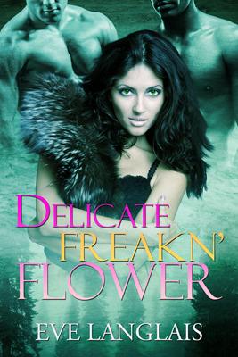Delicate Freakin' Flower by Eve Langlais