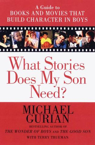 What Stories Does My Son Need?: A Guide to Books and Movies that Build Character in Boys