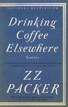 Drinking Coffee Elsewhere by Z.Z. Packer