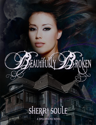 Beautifully Broken (Spellbound, #1)