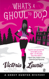 What's a Ghoul to Do? (Ghost Hunter Mystery, #1)