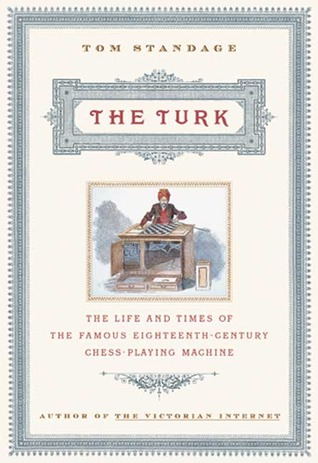The Turk: The Life and Times of the Famous 19th Century Chess-Playing Machine