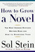 How to Grow a Novel: The Most Common Mistakes Writers Make and How to Overcome Them