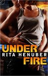 Under Fire by Rita Henuber
