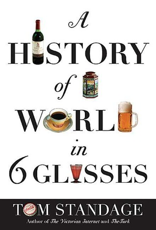 REVIEW: A History of the World in 6 Glasses (Tom Standage)