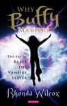 Why Buffy Matters: The Art of Buffy the Vampire Slayer