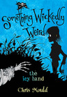 The Icy Hand (Something Wickedly Weird, #2)