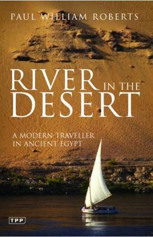 River in the Desert: A Modern Traveller in Ancient Egypt
