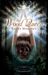 The Wood Queen by Karen Mahoney