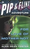 For Love of Mother-Not (Pip & Flinx Adventures, #0)
