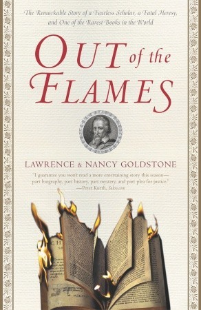 Out of the Flames: The Remarkable Story of a Fearless Scholar, a Fatal Heresy, and One of the Rarest Books in the World