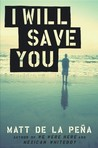 I Will Save You by Matt de la Pena