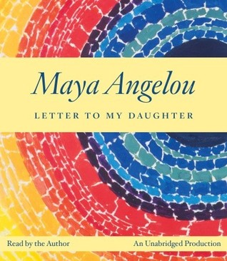 Letter to My Daughter by Maya Angelou | Weekly Reads at The 1000th Voice