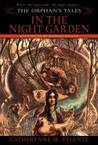 In the Night Garden by Catherynne M. Valente