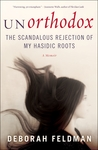 Unorthodox: The Scandalous Rejection of My Hasidic Roots by Deborah Feldman [Review]