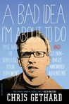 A Bad Idea I'm About to Do by Chris Gethard