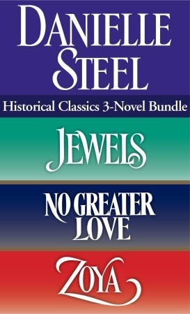 Danielle Steel: Historical Classics: 3 Novel Bundle: Jewels/ No Greater Love/ Zoya