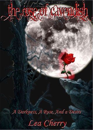 The Rose of Cavendish: A Darkness, a Rose and a Desire