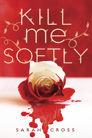 Early Review – Kill Me Softly by Sarah Cross