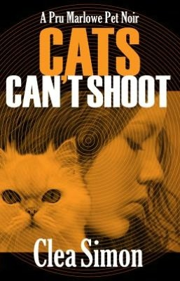 Cats Can't Shoot: A Pru Marlowe Pet Noir