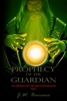 Prophecy of the Guardian by J.W. Baccaro