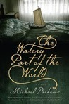 The Watery Part of the World by Michael    Parker