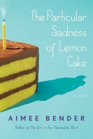 Book Review – Particular Sadness of Lemon Cake by Aimee Bender