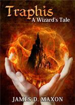 Traphis: A Wizard's Tale by James D. Maxon