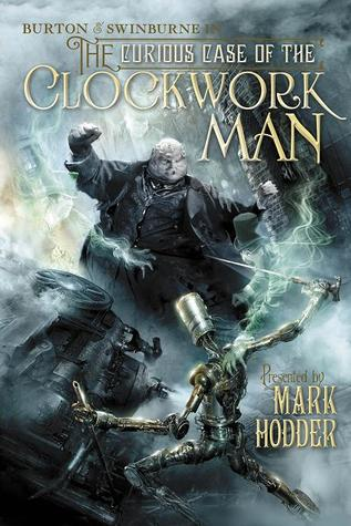The Curious Case of the Clockwork Man (Burton & Swinburne, #2) Rate this book 1 of 5 stars2 of 5 stars3 of 5 stars4 of 5 stars5 of 5 stars The Curious Case of the Clockwork Man (Burton & Swinburne #2 - Mark Hodder