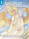 Angelic Visions: Create Fantasy Art Angels with Watercolor, Ink and Colored Pencil.
