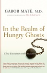 In the Realm of Hungry Ghosts by Gabor Maté