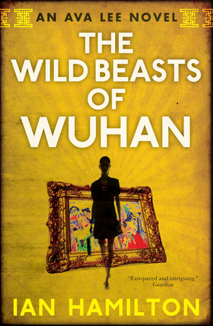 The Wild Beasts of Wuhan (Ava Lee, #3)