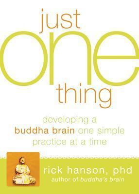 Short and Sweet Review – Just One Thing: Developing a Buddha Brain One Simple Practice at a Time by Rick Hanson