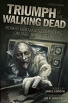 Triumph of The Walking Dead: Robert Kirkman�s Zombie Epic on Page and Screen