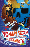 Tommy Storm and the Galactic Knights by A. Healy