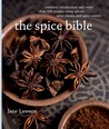 Spice Bible, The:: Essential Information and More Than 250 Recipes Using Spices, Spice mixes, and Spice Pastes