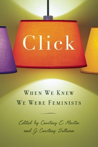 Click: When We Knew We Were Feminists