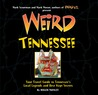 Weird Tennessee: Your Travel Guide to Tennessee's Local Legends and Best Kept Secrets
