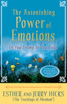 The Astonishing Power of Emotions by Esther Hicks