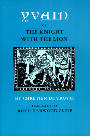 Yvain, or the Knight with the Lion – Arthurian Romances