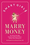 Smart Girls Marry Money: How Women Have Been Duped Into the Romantic Dream--And How They're Paying For It