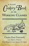 A Plain Cookery Book for the Working Classes price comparison at Flipkart, Amazon, Crossword, Uread, Bookadda, Landmark, Homeshop18