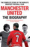 Manchester United: The Biography: From Newton Heath to Moscow, the Complete Story of the World's Greatest Football Club price comparison at Flipkart, Amazon, Crossword, Uread, Bookadda, Landmark, Homeshop18