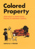 Colored Property: State Policy and White Racial Politics in Suburban America
